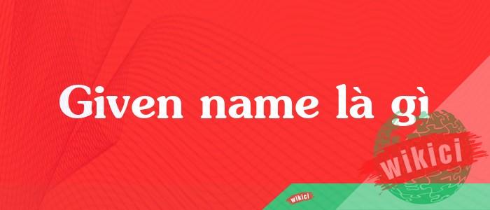 Given name là gì