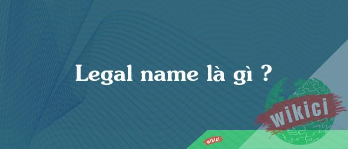 Legal name là gì ?
